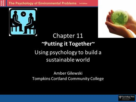Chapter 11 ~Putting it Together~ Using psychology to build a sustainable world Amber Gilewski Tompkins Cortland Community College.