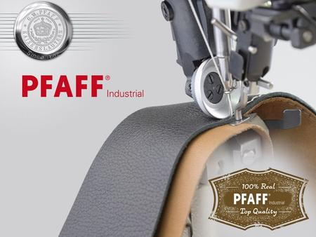 Copyright PFAFF INDUSTRIAL. The new PFAFF post-bed shoe machines... Up-grade of a legendary machine series.