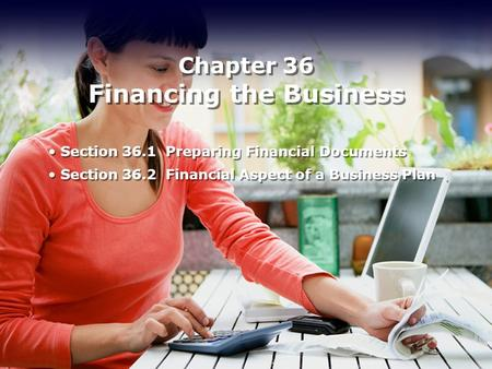 Chapter 36 Financing the Business Section 36.1 Preparing Financial Documents Section 36.2 Financial Aspect of a Business Plan Section 36.1 Preparing Financial.