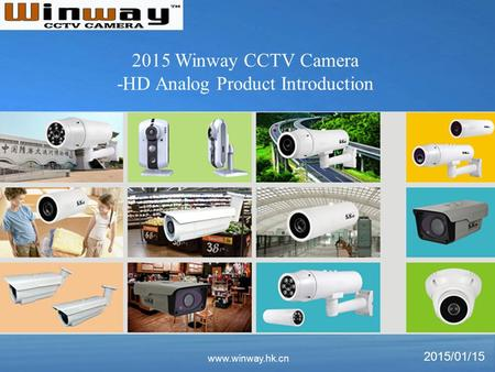 Www.winway.hk.cn 2015/01/15 2015 Winway CCTV Camera -HD Analog Product Introduction.
