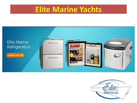 Elite Marine Yachts. Marine Boat Refrigeration Products Leading supplier of marine refrigerators and freezers Dometic Marine presents enhanced lines of.