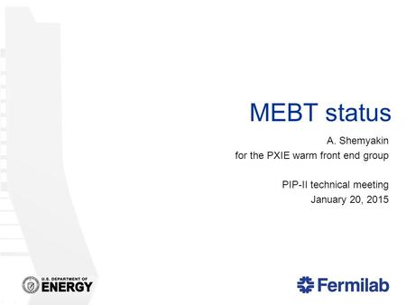 MEBT status A. Shemyakin for the PXIE warm front end group PIP-II technical meeting January 20, 2015.