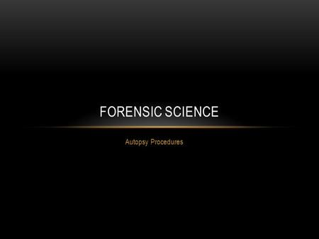 Autopsy Procedures FORENSIC SCIENCE. AUTOPSY Postmortem examination of the body, including dissection of the corpse There are two systems of death investigators.