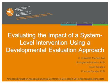 Evaluating the Impact of a System- Level Intervention Using a Developmental Evaluation Approach S. Elizabeth McGee, MA Evangeline Danseco, PhD Kyle Ferguson.