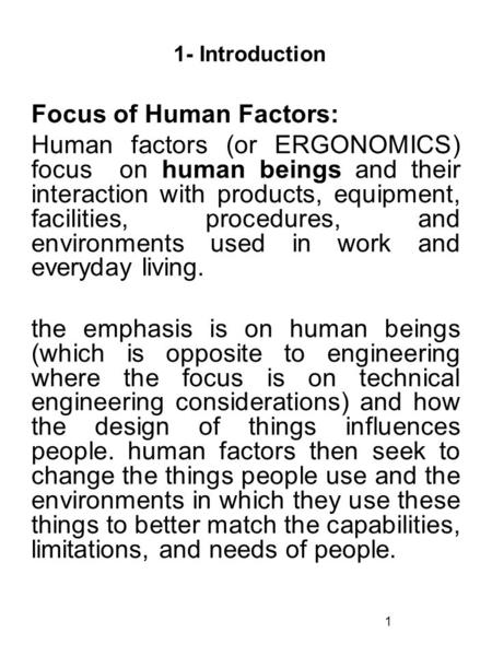 1 1- Introduction Focus of Human Factors: Human factors (or ERGONOMICS) focus on human beings and their interaction with products, equipment, facilities,