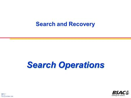 Search and Recovery Search 1 SR v1.2 Copyright © BSAC 2009 Search Operations.