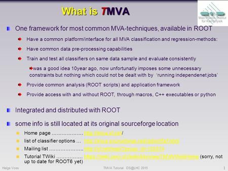 One framework for most common MVA-techniques, available in ROOT Have a common platform/interface for all MVA classification and regression-methods: Have.