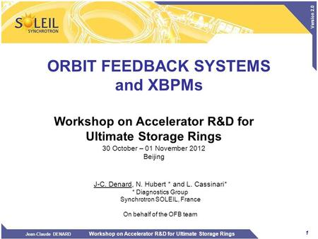 1 Jean-Claude DENARD Workshop on Accelerator R&D for Ultimate Storage Rings Version 2.0 ORBIT FEEDBACK SYSTEMS and XBPMs J-C. Denard, N. Hubert * and L.
