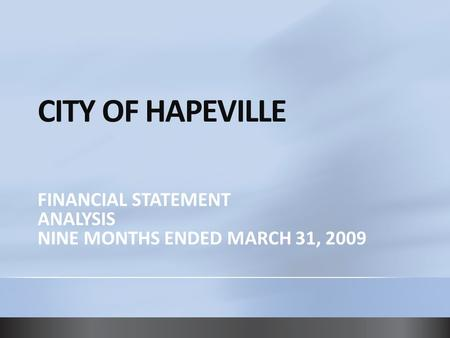 CITY OF HAPEVILLE FINANCIAL STATEMENT ANALYSIS NINE MONTHS ENDED MARCH 31, 2009.