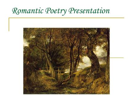 Romantic Poetry Presentation. The Romantic Movement… brief overview