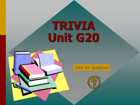 TRIVIA Unit G20 Click for Question Which one of the following hazards is least likely to become a risk? A slippery surface or A box left in the stock.