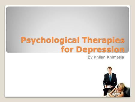 Psychological Therapies for Depression By Khilan Khimasia.