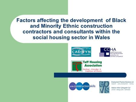 Factors affecting the development of Black and Minority Ethnic construction contractors and consultants within the social housing sector in Wales.