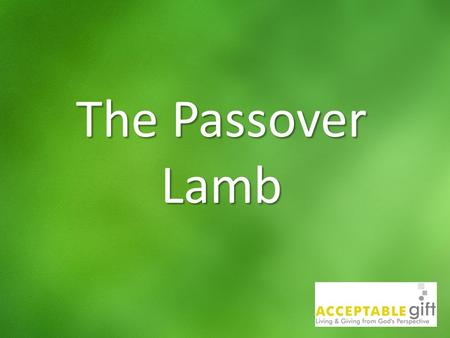 The Passover Lamb. 10 th of Nisan Lamb set aside Lamb Selected.