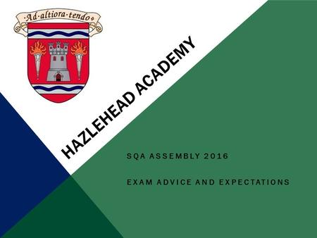 HAZLEHEAD ACADEMY SQA ASSEMBLY 2016 EXAM ADVICE AND EXPECTATIONS.