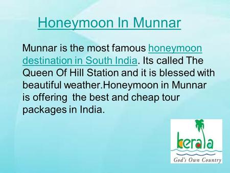 Honeymoon In Munnar Munnar is the most famous honeymoon destination in South India. Its called The Queen Of Hill Station and it is blessed with beautiful.