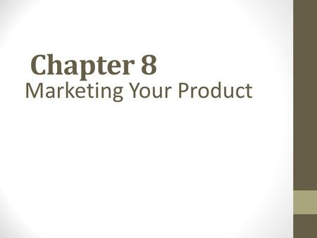 Chapter 8 Marketing Your Product. Marketing Presenting your business to customers to communicate the value of your product or service.