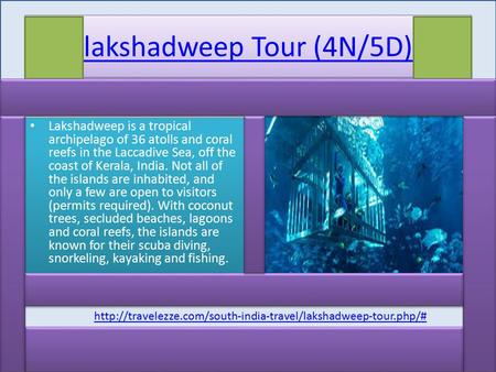 Lakshadweep Tour (4N/5D) Lakshadweep is a tropical archipelago of 36 atolls and coral reefs in the Laccadive Sea, off the coast of Kerala, India. Not all.