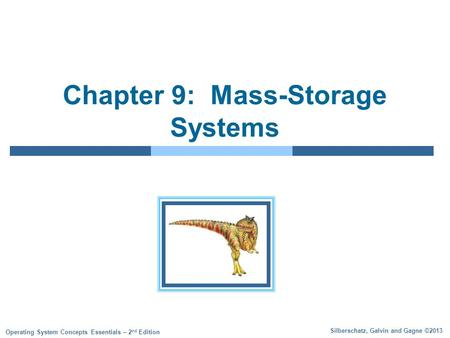 Silberschatz, Galvin and Gagne ©2013 Operating System Concepts Essentials – 2 nd Edition Chapter 9: Mass-Storage Systems.