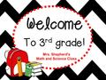 Welcome To 3 rd grade! Mrs. Shepherd's Math and Science Class.