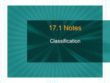 17.1 Notes Classification. Classification Notes outline A. Classification Why? Taxonomy Aristotle Linnaeus B. Naming organisms common name scientific.