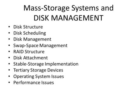 Mass-Storage Systems and DISK MANAGEMENT Disk Structure Disk Scheduling Disk Management Swap-Space Management RAID Structure Disk Attachment Stable-Storage.