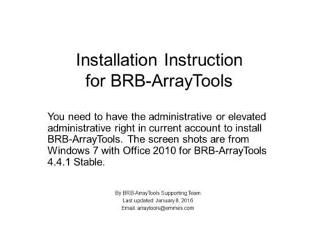 Installation Instruction for BRB-ArrayTools You need to have the administrative or elevated administrative right in current account to install BRB-ArrayTools.
