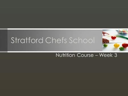 Stratford Chefs School Nutrition Course – Week 3.