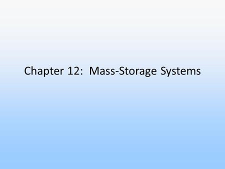 Chapter 12: Mass-Storage Systems. Overview of Mass Storage Structure Disk Structure Disk Attachment Disk Scheduling Disk Management Swap-Space Management.