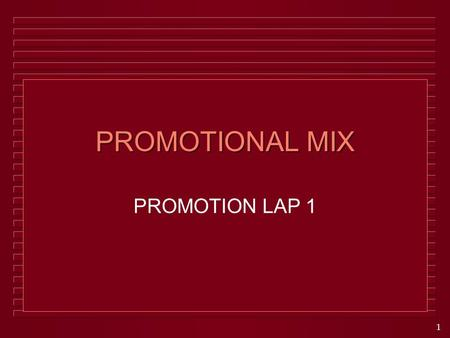 1 PROMOTIONAL MIX PROMOTION LAP 1. 2 PROMOTION u Communication activities that inform potential consumers about the existence of goods, services, or ideas.