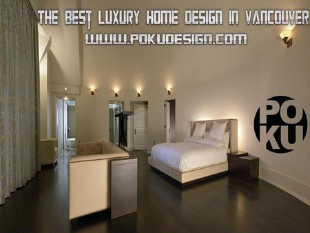 Vancouver is among the best Canadian locations for real estate investment, and at Po Ku Design Build, we value your money. We are one of the leading luxury.
