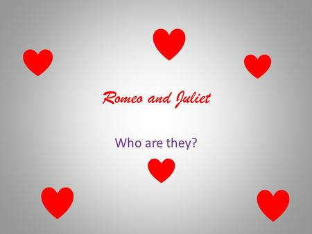 Romeo and Juliet Who are they?. Romeo Is the son and heir of Montague and Lady Montague. A young man of about sixteen, Romeo is handsome, intelligent,