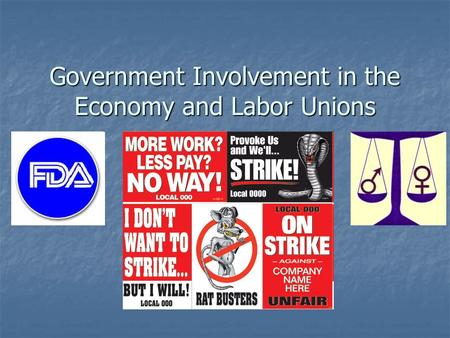 Government Involvement in the Economy and Labor Unions.