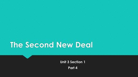 The Second New Deal Unit 3 Section 1 Part 4 Unit 3 Section 1 Part 4.