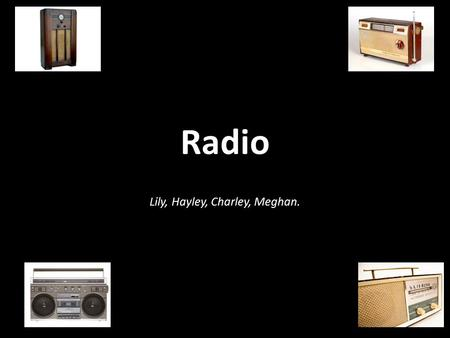 Radio Lily, Hayley, Charley, Meghan.. The Radio Industry The radio industry is a generic term for any companies or public service providers who are.