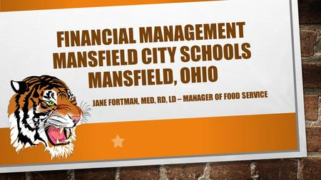 FINANCIAL MANAGEMENT MANSFIELD CITY SCHOOLS MANSFIELD, OHIO JANE FORTMAN, MED, RD, LD – MANAGER OF FOOD SERVICE.