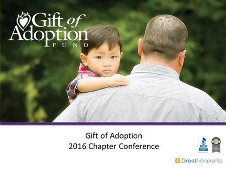 Gift of Adoption 2016 Chapter Conference. 2 Thank You We believe that having a loving family is a basic right for children everywhere. Thank you for giving.
