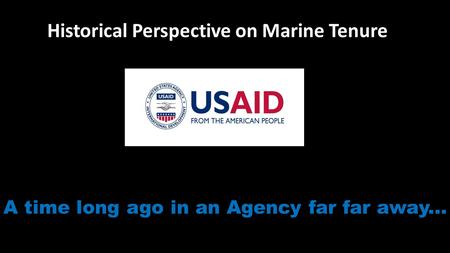 A time long ago in an Agency far far away... Historical Perspective on Marine Tenure.
