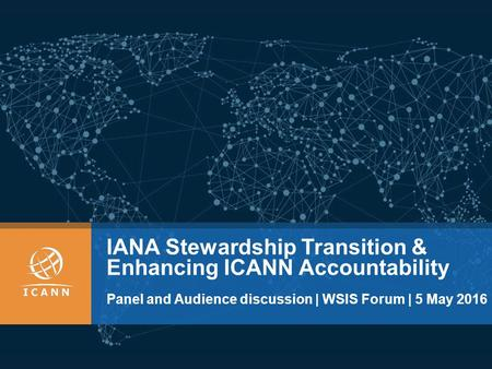 IANA Stewardship Transition & Enhancing ICANN Accountability Panel and Audience discussion | WSIS Forum | 5 May 2016.
