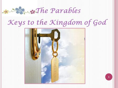 1 The Parables Keys to the Kingdom of God. 2 Give me... You already learnt about the Kingdom of God in Primary 5. …what you can remember?