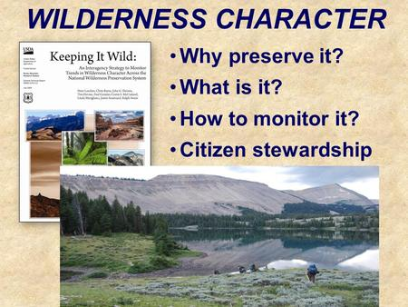 Why preserve it? What is it? How to monitor it? Citizen stewardship WILDERNESS CHARACTER.