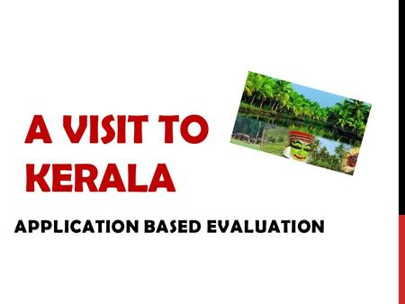A VISIT TO KERALA APPLICATION BASED EVALUATION. INSTRUCTION Imagine you are travelling to Kerala in August You will need a map of India to begin this.