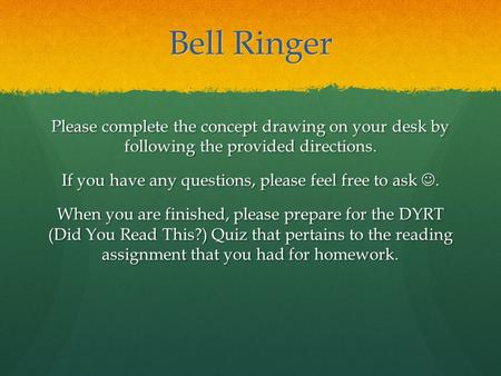 Bell Ringer Please complete the concept drawing on your desk by following the provided directions. If you have any questions, please feel free to ask.