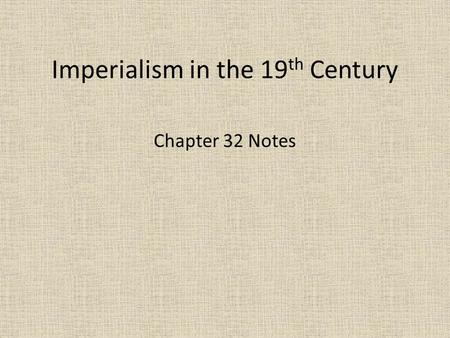 Imperialism in the 19 th Century Chapter 32 Notes.