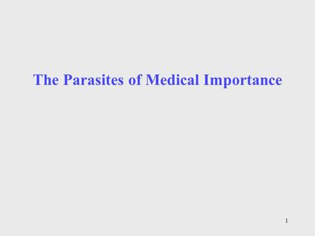 The Parasites of Medical Importance 1. 2 Parasitology The study of eucaryotic parasites, protozoa and helminths Cause 20% of all infectious diseases Less.