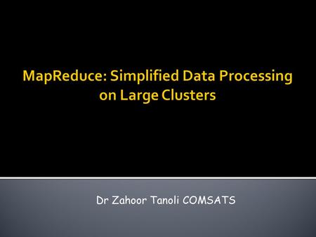 Dr Zahoor Tanoli COMSATS.  Certainly not suitable to process huge volumes of scalable data  Creates too much of a bottleneck.
