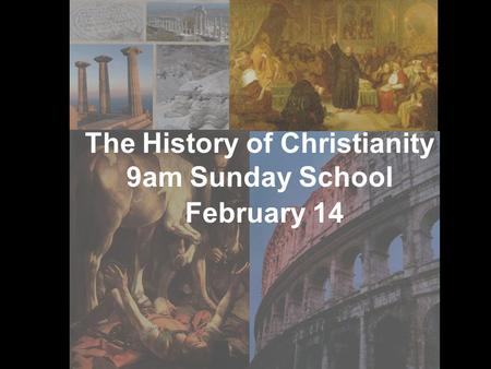 The History of Christianity 9am Sunday School February 14.