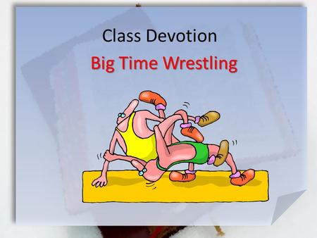 Class Devotion Big Time Wrestling. Genesis 32:22-26 (Msg) But during the night he got up and took his two wives, his two maidservants, and his eleven.