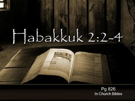Habakkuk 2:2-4 Pg 826 In Church Bibles. Is God Mad at You?