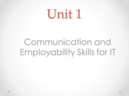 Unit 1 Communication and Employability Skills for IT 1.